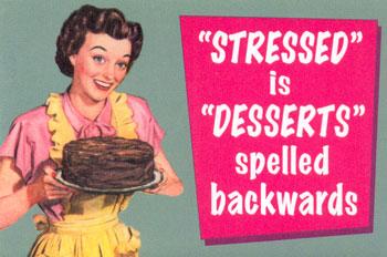 """""""Stressed"""" is """"Desserts"""" spelled backwards."""